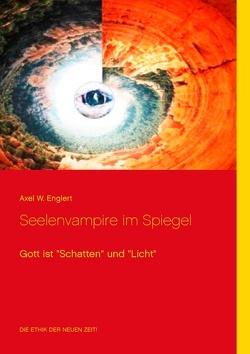 Seelenvampire im Spiegel von Englert,  Axel W.