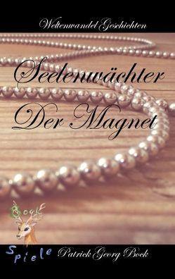Seelenwächter – Der Magnet von Bock,  Patrick Georg