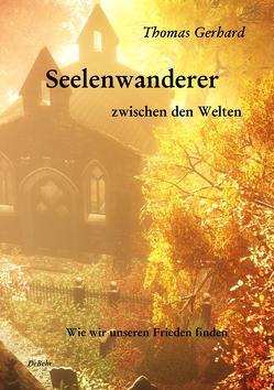 Seelenwanderer zwischen den Welten – Wie wir unseren Frieden finden von DeBehr,  Verlag, Gerhard,  Thomas
