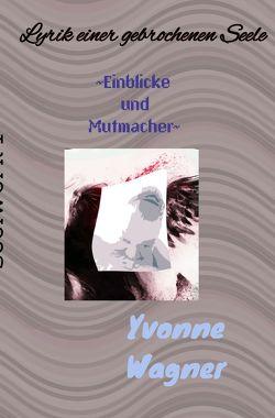 Seelenwerke / Lyrik einer gebrochenen Seele von Wagner,  Yvonne