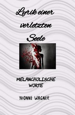 Seelenwerke / Lyrik einer verletzten Seele von Wagner,  Yvonne