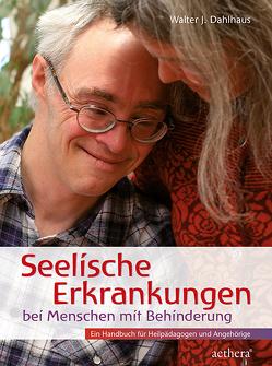 Seelische Erkrankungen bei Menschen mit Behinderung von Dahlhaus,  Walter J.
