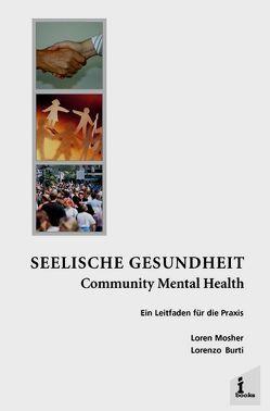 Seelische Gesundheit Community Mental Health von Burti,  Lorenzo, Ciompi,  Luc, Lehmann,  Peter, Lehmkuhl,  Dieter, Plog,  Ursula, Steinhart,  Ingmar