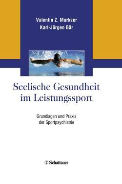 Seelische Gesundheit im Leistungssport von Bär,  Karl-Jürgen, Markser,  Valentin Z.