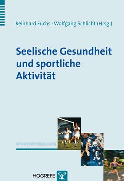 Seelische Gesundheit und sportliche Aktivität von Fuchs,  Reinhard, Schlicht,  Wolfgang