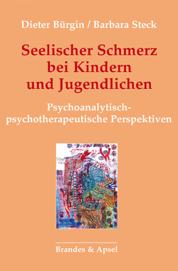 Seelischer Schmerz bei Kindern und Jugendlichen von Bürgin,  Dieter, Steck,  Barbara