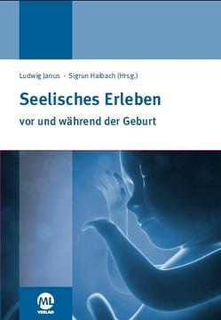 Seelisches Erleben vor und während der Geburt von Haibach,  Sigrun, Janus,  Ludwig