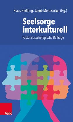 Seelsorge interkulturell von Kießling,  Klaus, Mertesacker,  Jakob