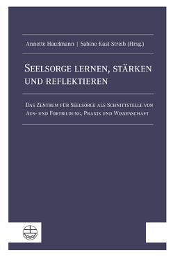 Seelsorge lernen, stärken und reflektieren von Haußmann,  Annette, Kast-Streib,  Sabine