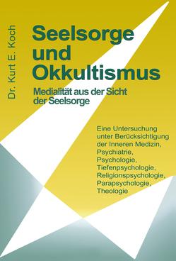 Seelsorge und Okkultismus von Koch,  Kurt E