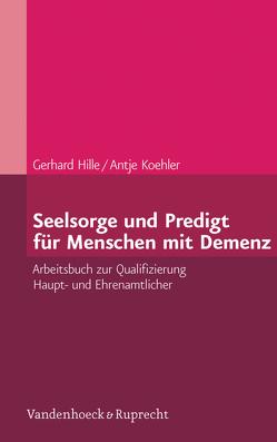 Seelsorge und Predigt für Menschen mit Demenz von Hille,  Gerhard, Koehler,  Antje