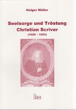 Seelsorge und Tröstung – Christian Scriver (1629-1693) von Müller,  Holger
