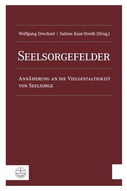 Seelsorgefelder von Drechsel,  Wolfgang, Kast-Streib,  Sabine