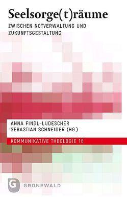 Seelsorge(t)räume von Findl-Ludescher,  Anna, Schneider,  Sebastian