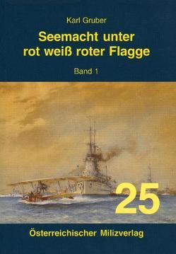 Seemacht unter rot-weiß-roter Flagge. K.u.K. Kriegsmarine / Seemacht unter rot-weiß-roter Flagge. K.u.K. Kriegsmarine von Gruber,  Karl