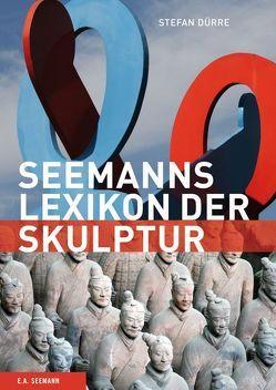 Seemanns Lexikon der Skulptur von Dürre,  Stefan