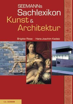 Seemanns Sachlexikon Kunst & Architektur von Kadatz,  Hans J, Riese,  Brigitte