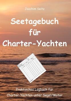 Seetagebuch für Charter-Yachten von Seitz,  Joachim