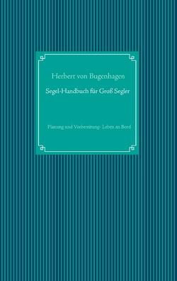 Segel-Handbuch für Großsegler von Bugenhagen,  Herbert von