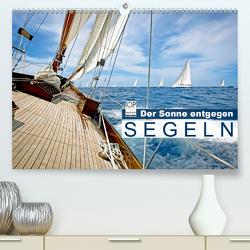 Segeln: Der Sonne entgegen (Premium, hochwertiger DIN A2 Wandkalender 2021, Kunstdruck in Hochglanz) von CALVENDO