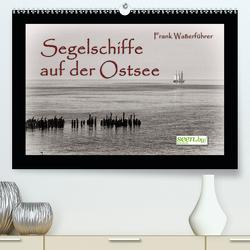 Segelschiffe auf der Ostsee (Premium, hochwertiger DIN A2 Wandkalender 2021, Kunstdruck in Hochglanz) von Waßerführer,  Frank