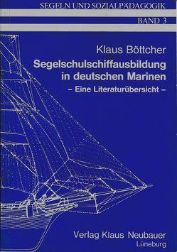 Segelschulschiffausbildung in Deutschen Marinen von Böttcher,  Klaus, Ziegenspeck,  Jörg