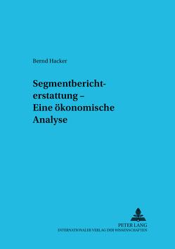 Segmentberichterstattung – Eine ökonomische Analyse von Hacker,  Bernd