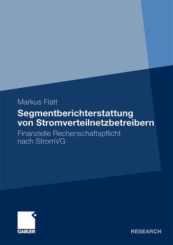 Segmentberichterstattung von Stromverteilnetzbetreibern von Flatt,  Markus