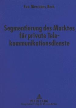 Segmentierung des Marktes für private Telekommunikationsdienste von Beck,  Eva Mercedes