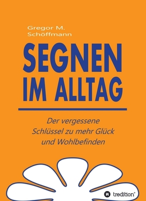 Segnen im Alltag von Schöffmann,  Gregor M.