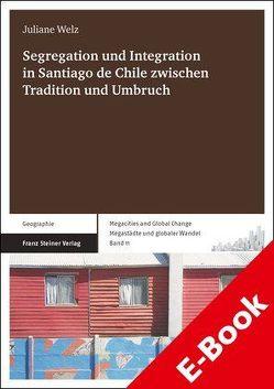 Segregation und Integration in Santiago de Chile zwischen Tradition und Umbruch von Welz,  Juliane