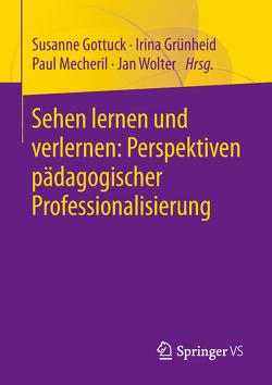 Sehen lernen und verlernen: Perspektiven pädagogischer Professionalisierung von Gottuck,  Susanne, Grünheid,  Irina, Mecheril,  Paul, Wolter,  Jan