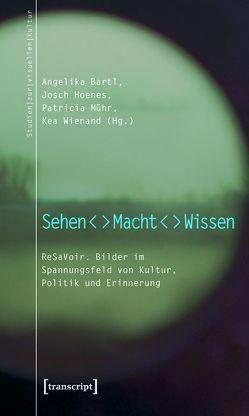 Sehen – Macht – Wissen von Bartl,  Angelika, Hoenes,  Josch, Mühr,  Patricia, Wienand,  Kea