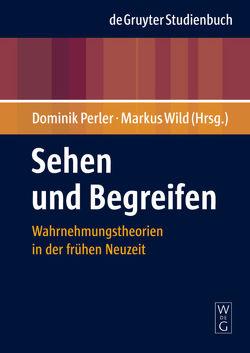 Sehen und Begreifen von Perler,  Dominik, Wild,  Markus