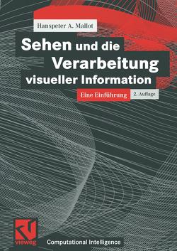 Sehen und die Verarbeitung visueller Information von Bibel,  Wolfgang, Kruse,  Rudolf, Mallot,  Hanspeter A., Nebel,  Bernhard