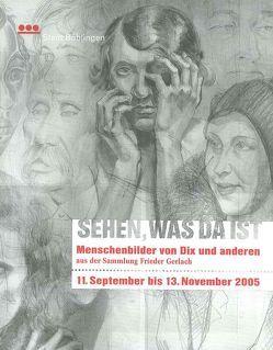 Sehen, was da ist – Menschenbilder von Dix und anderen aus der Sammlung Frieder Gerlach von Froitzheim,  Eva-Marina, Vogelgsang,  Alexander