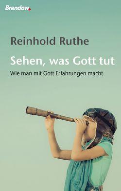 Sehen, was Gott tut von Ruthe,  Reinhold