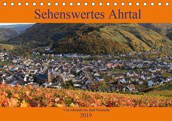 Sehenswertes Ahrtal – Von Altenahr bis Bad Neuenahr (Tischkalender 2019 DIN A5 quer) von Klatt,  Arno