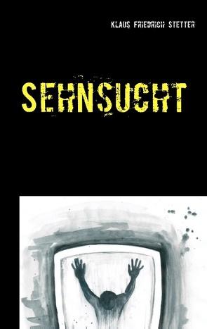 Sehnsucht von Stetter,  Klaus Friedrich