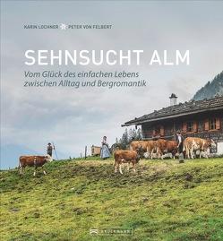 Sehnsucht Alm von Lochner,  Karin, von Felbert,  Peter