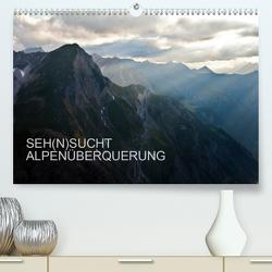 SEH(N)SUCHT ALPENÜBERQUERUNG (Premium, hochwertiger DIN A2 Wandkalender 2020, Kunstdruck in Hochglanz) von Matthias,  Sebastian