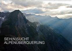 SEH(N)SUCHT ALPENÜBERQUERUNG (Wandkalender 2020 DIN A2 quer) von Matthias,  Sebastian