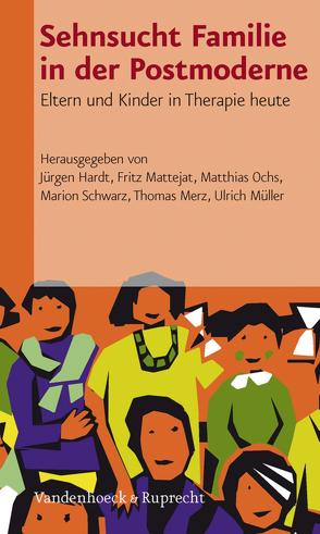 Sehnsucht Familie in der Postmoderne von Hardt,  Jürgen, Mattejat,  Fritz, Merz,  Thomas, Mueller,  Ulrich, Ochs,  Matthias, Schwarz,  Marion