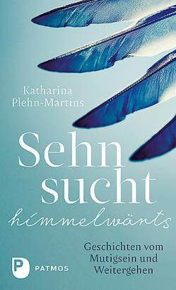 Sehnsucht himmelwärts von Plehn-Martins,  Katharina