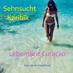 Sehnsucht Karibik – Lebenslust Curacao von Verheugen,  Elke