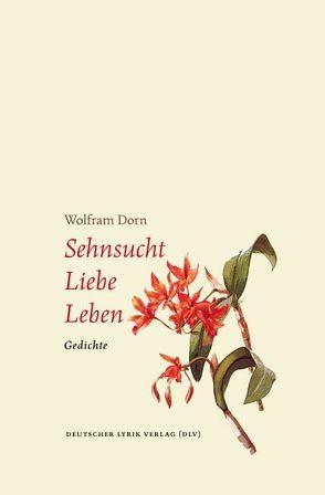Sehnsucht – Liebe – Leben von Dorn,  Wolfram