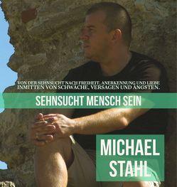 Sehnsucht Mensch sein von Stahl,  Michael