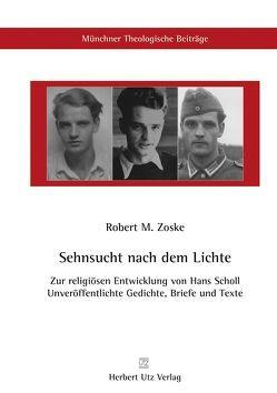 Sehnsucht nach dem Lichte – Zur religiösen Entwicklung von Hans Scholl von Zoske,  Robert M