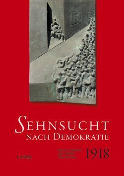Sehnsucht nach Demokratie. Neue Aspekte der Kieler Revolution 1918 von Fischer,  Rolf, Härtwig,  Dieter, Kalweit,  Susanne, Klauke,  Sebastian, Kuhl,  Klaus, Lätzel,  Martin