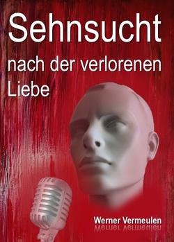 Sehnsucht nach der verlorenen Liebe von Vermeulen,  Werner